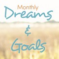 dreams and goals monthly
