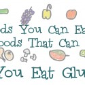 Foods You Can Eat, & 3 Foods That Can Heal, When You Eat Gluten Free