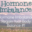 Hormone Imbalance: Regain Your Body Balance #1