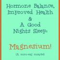 Hormone Balance, Improved Health & A Good Nights Sleep: Magnesium