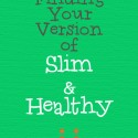 Finding Your Version of Slim & Healthy (plus Naturally Slim Early Bird Offer)