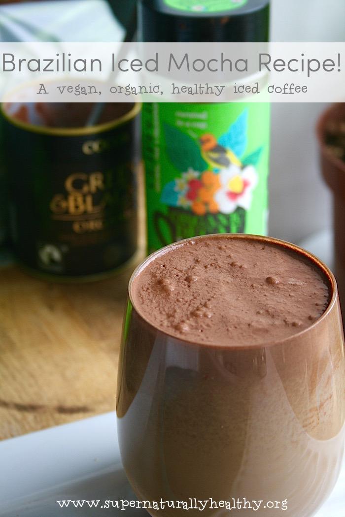 Brazilian Iced Mocha Recipe!   Super Naturally Healthy