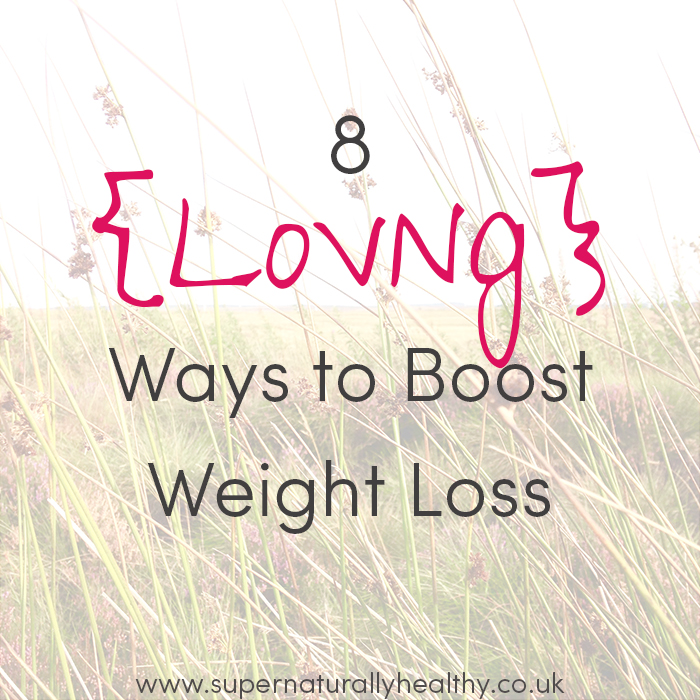 8-lloving-ways-to-boost-weight-loss